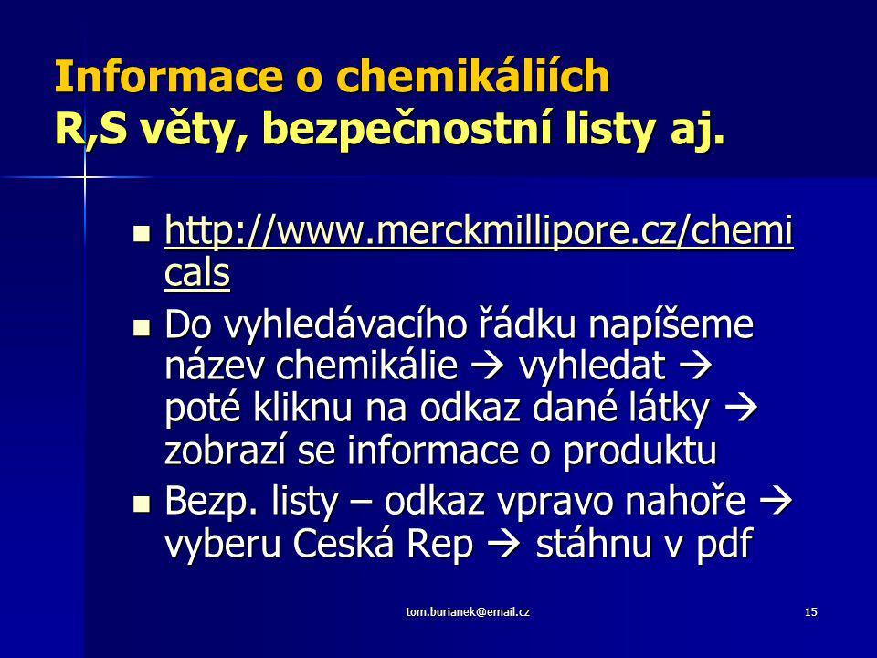 tom.burianek@email.cz15 Informace o chemikáliích R,S věty, bezpečnostní listy aj. http://www.merckmillipore.cz/chemi cals http://www.merckmillipore.cz