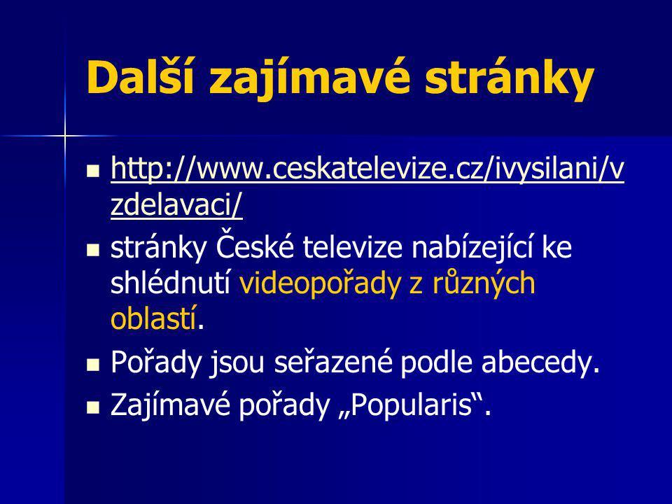 Další zajímavé stránky http://www.ceskatelevize.cz/ivysilani/v zdelavaci/ http://www.ceskatelevize.cz/ivysilani/v zdelavaci/ stránky České televize na