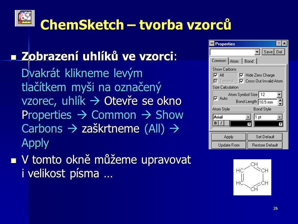 26 ChemSketch – tvorba vzorců Zobrazení uhlíků ve vzorci: Zobrazení uhlíků ve vzorci: Dvakrát klikneme levým tlačítkem myši na označený vzorec, uhlík