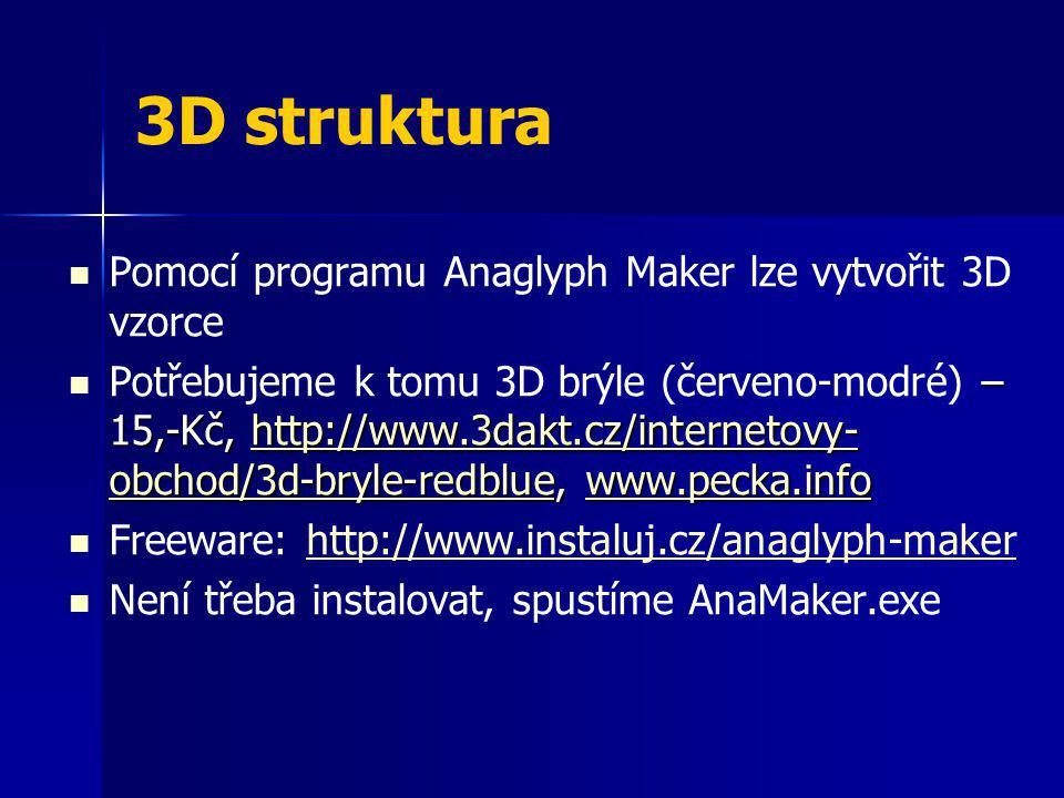 3D struktura Pomocí programu Anaglyph Maker lze vytvořit 3D vzorce – 15,-Kč, http://www.3dakt.cz/internetovy- obchod/3d-bryle-redblue, www.pecka.info