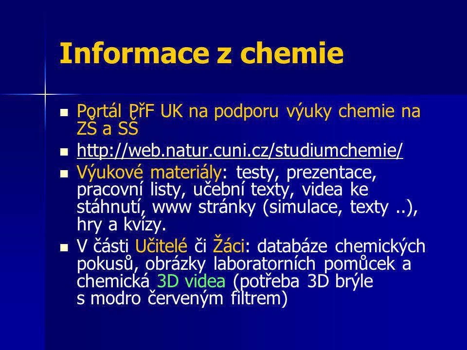 Informace z chemie Portál PřF UK na podporu výuky chemie na ZŠ a SŠ http://web.natur.cuni.cz/studiumchemie/ Výukové materiály: testy, prezentace, prac