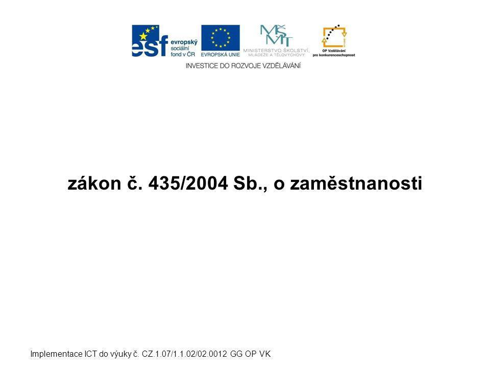 zákon č. 435/2004 Sb., o zaměstnanosti Implementace ICT do výuky č. CZ.1.07/1.1.02/02.0012 GG OP VK