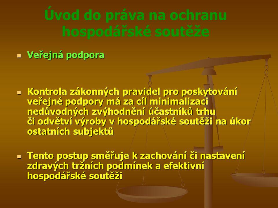 Úvod do práva na ochranu hospodářské soutěže Veřejná podpora Veřejná podpora Kontrola zákonných pravidel pro poskytování veřejné podpory má za cíl min