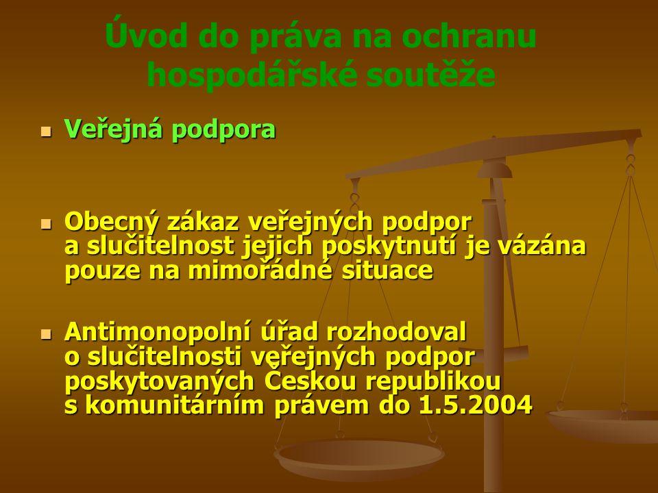 Úvod do práva na ochranu hospodářské soutěže Veřejná podpora Veřejná podpora Obecný zákaz veřejných podpor a slučitelnost jejich poskytnutí je vázána