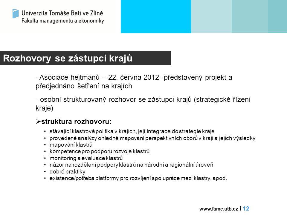 Rozhovory se zástupci krajů - Asociace hejtmanů – 22. června 2012- představený projekt a předjednáno šetření na krajích - osobní strukturovaný rozhovo