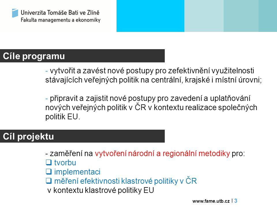 Certifikované metodiky Výstup - certifikované metodiky - na regionální a národní úrovni  Metodika regionální klastrové politiky (RKP)  strategická podpora rozvoje regionálních klastrů  kohezní politika EU 2014-2020 – Smart Specialisation Strategy ( zacílení na priority založené na regionální konkurenční výhodě a potenciálu spolupráce s jinými regiony)  Metodika národní klastrové politiky (NKP)  strategická podpora rozvoje excelentních klastrů  evropská politika globální konkurenceschopnosti založené na výzkumu a inovacích – Horizon 2020 www.fame.utb.cz I 4