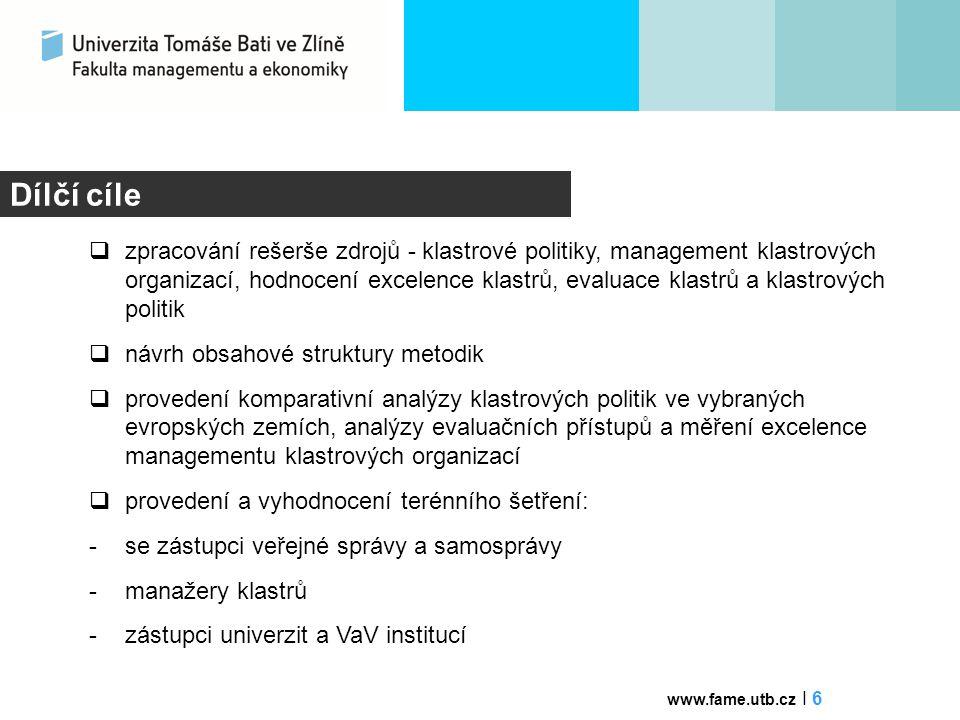 Dílčí cíle  analýza současného stavu excelence klastrů a jejich inovačního potenciálu  návrh měření excelence managementu klastrových organizací  evaluace dopadů klastrové politiky (inputs – outputs - outcomes – impact)  průběžná komunikace s příjemci certifikovaných metodik – MPO, kraje www.fame.utb.cz I 7