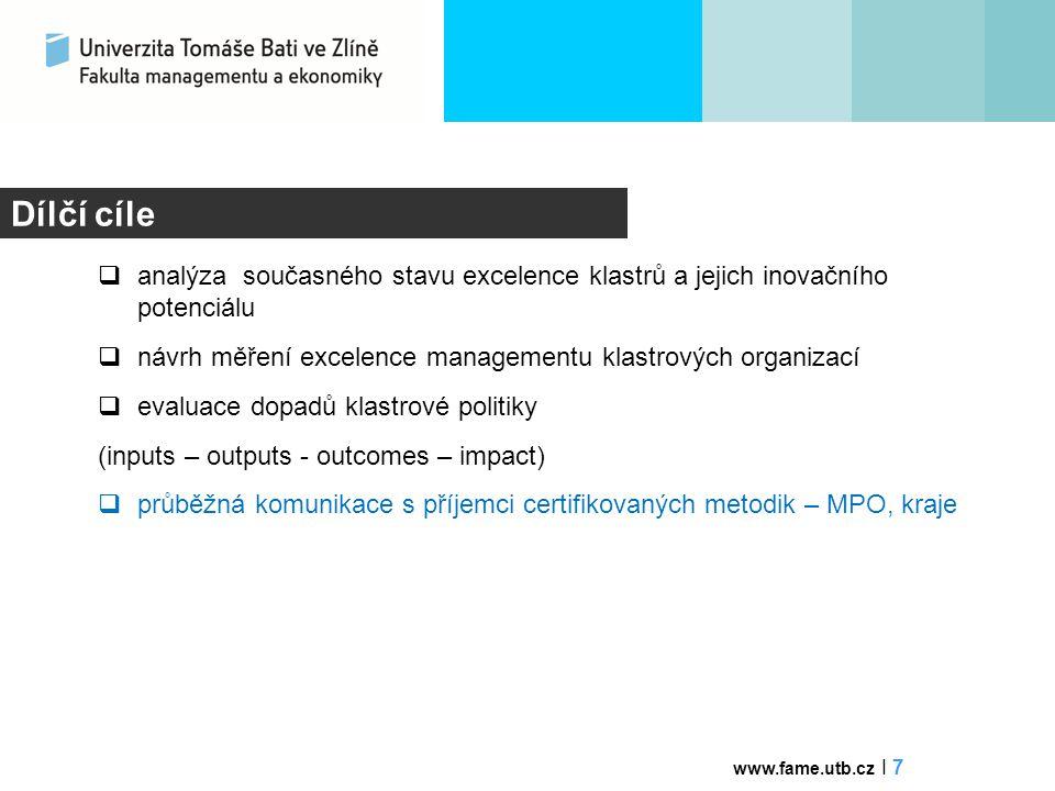 Principy NKP  kontext evropské klastrové politiky (priority, výstupy a opatření)  vytváření a udržování konkurenční výhody založené na klastrové excelenci – vyspělých technologických klastrech a klastrech ve společensky významných netechnologických oborech/službách nadregionálního charakteru s mezinárodním dosahem www.fame.utb.cz I 8