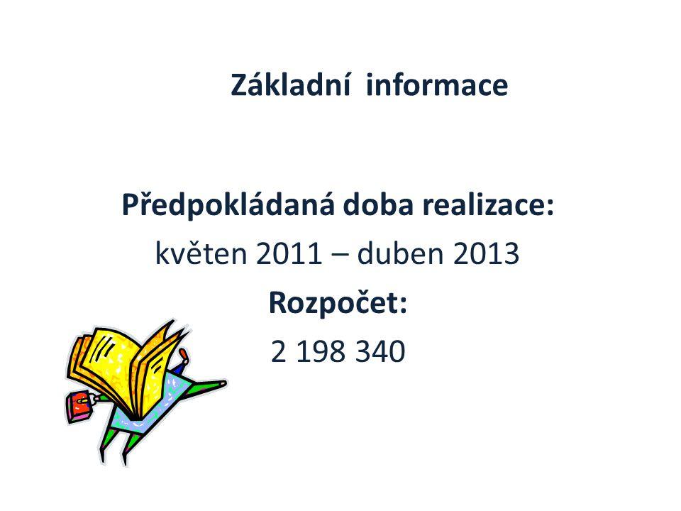 Základní informace Předpokládaná doba realizace: květen 2011 – duben 2013 Rozpočet: 2 198 340