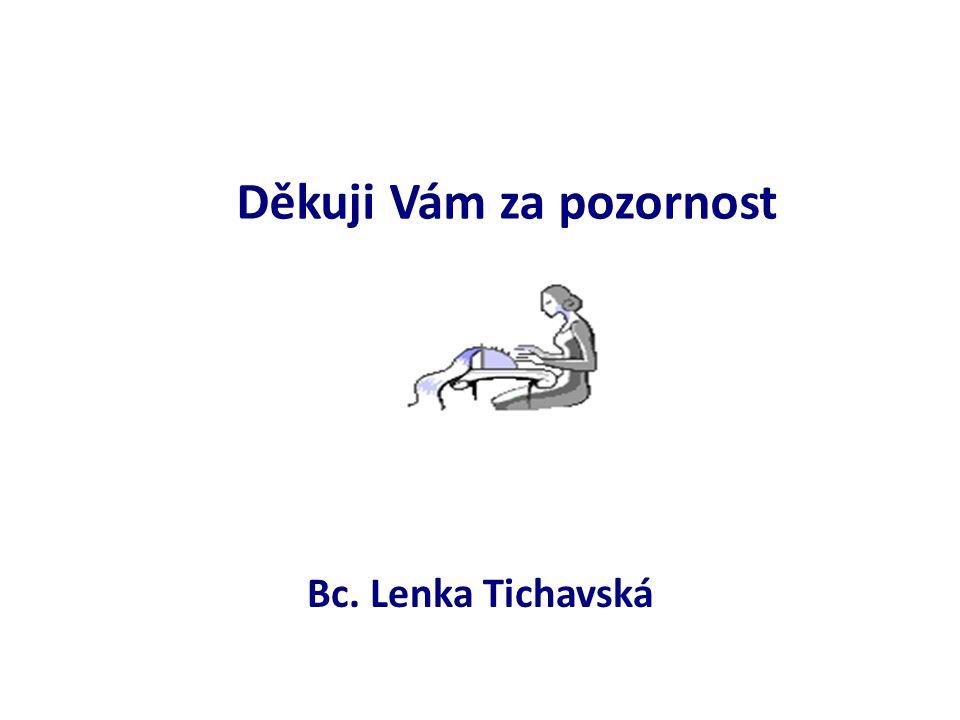 Děkuji Vám za pozornost Bc. Lenka Tichavská