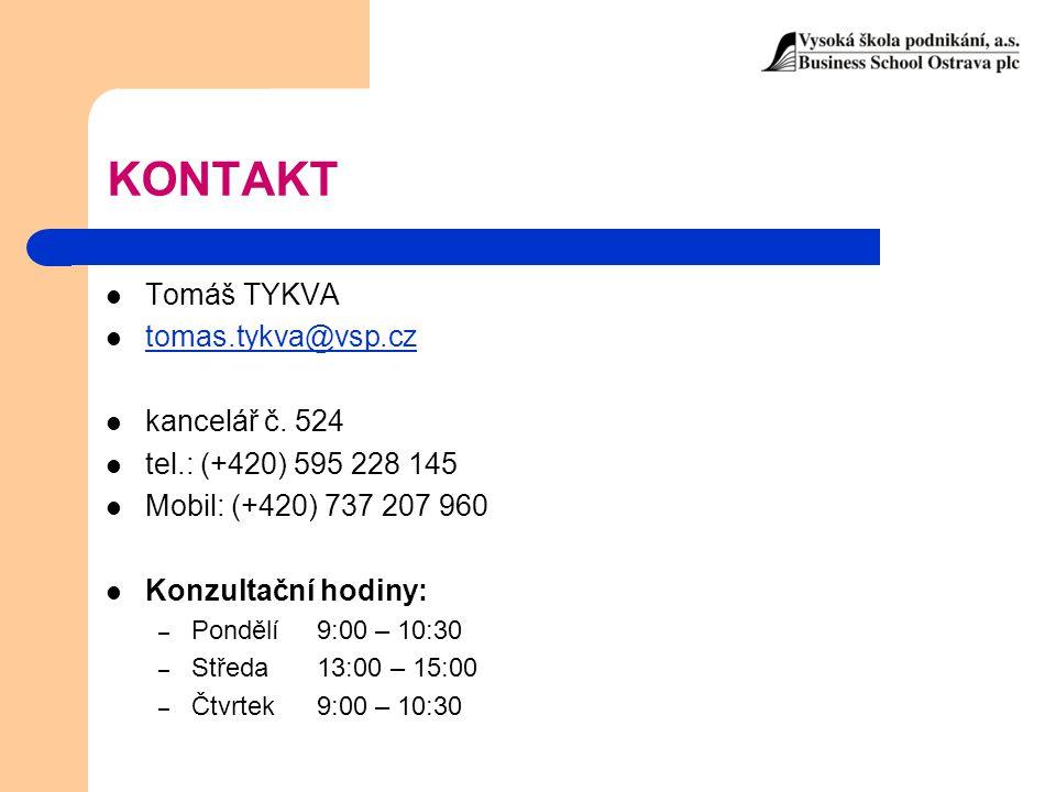 KONTAKT Tomáš TYKVA tomas.tykva@vsp.cz kancelář č. 524 tel.: (+420) 595 228 145 Mobil: (+420) 737 207 960 Konzultační hodiny: – Pondělí9:00 – 10:30 –