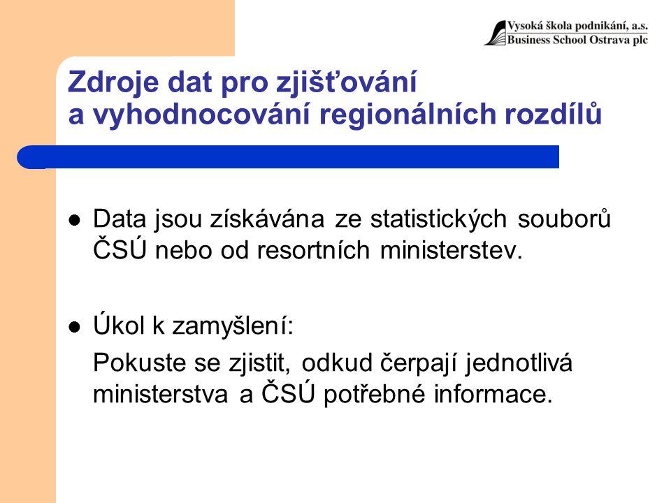 Zdroje dat pro zjišťování a vyhodnocování regionálních rozdílů Data jsou získávána ze statistických souborů ČSÚ nebo od resortních ministerstev. Úkol