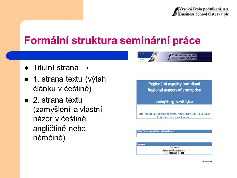 Formální struktura seminární práce Titulní strana → 1. strana textu (výtah článku v češtině) 2. strana textu (zamyšlení a vlastní názor v češtině, ang