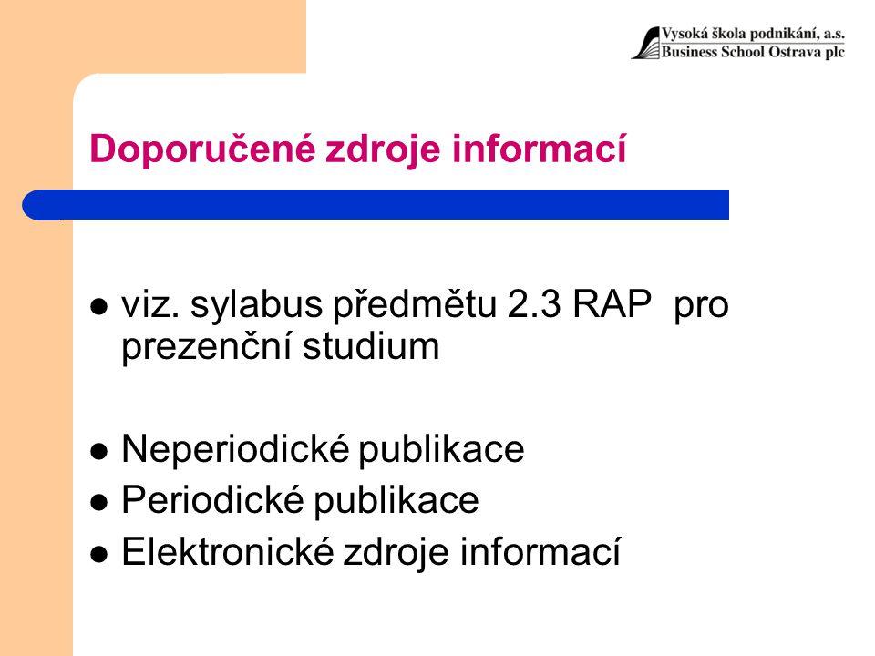 Doporučené zdroje informací viz. sylabus předmětu 2.3 RAP pro prezenční studium Neperiodické publikace Periodické publikace Elektronické zdroje inform
