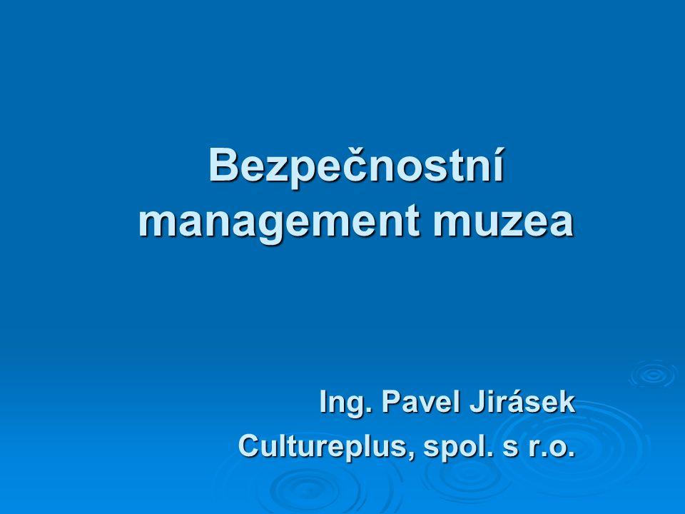 Bezpečnostní management muzea Ing. Pavel Jirásek Cultureplus, spol. s r.o.
