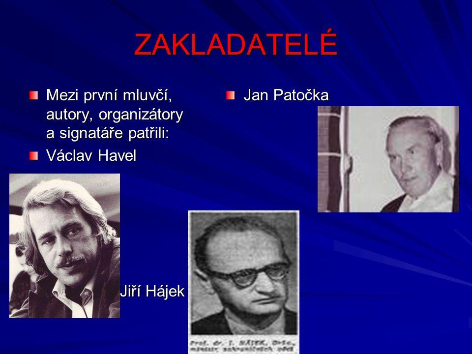 ZAKLADATELÉ Mezi první mluvčí, autory, organizátory a signatáře patřili: Václav Havel Jiří Hájek Jiří Hájek Jan Patočka