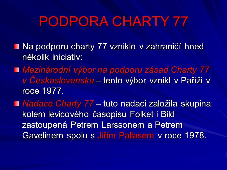 PODPORA CHARTY 77 Na podporu charty 77 vzniklo v zahraničí hned několik iniciativ: Mezinárodní výbor na podporu zásad Charty 77 v Československu – ten