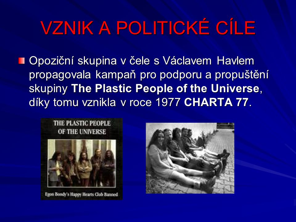 VZNIK A POLITICKÉ CÍLE Opoziční skupina v čele s Václavem Havlem propagovala kampaň pro podporu a propuštění skupiny The Plastic People of the Univers