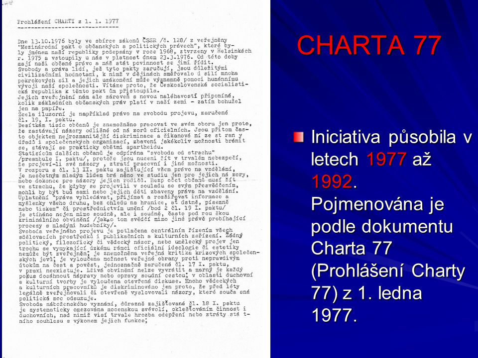 CHARTA 77 Iniciativa působila v letech 1977 až 1992. Pojmenována je podle dokumentu Charta 77 (Prohlášení Charty 77) z 1. ledna 1977.