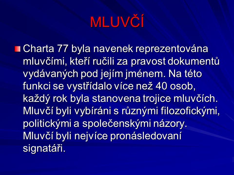 MLUVČÍ Charta 77 byla navenek reprezentována mluvčími, kteří ručili za pravost dokumentů vydávaných pod jejím jménem. Na této funkci se vystřídalo víc