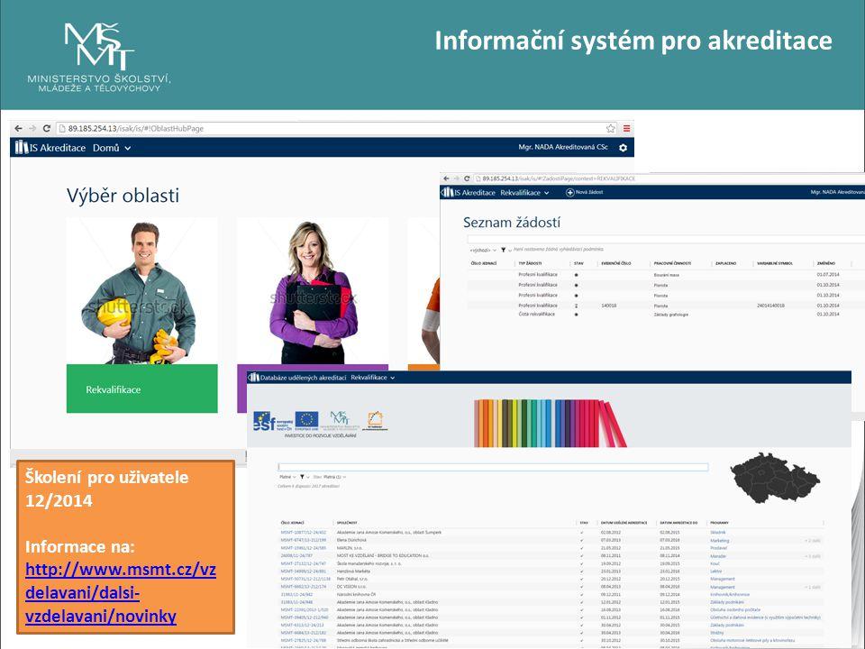 6 Informační systém pro akreditace Školení pro uživatele 12/2014 Informace na: http://www.msmt.cz/vz delavani/dalsi- vzdelavani/novinky