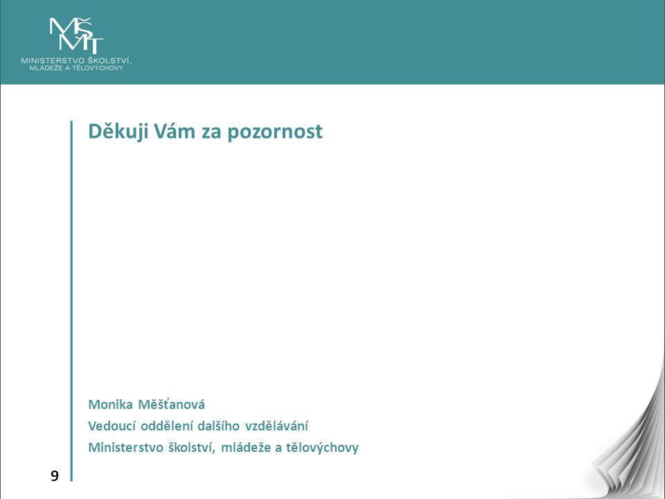 9 Děkuji Vám za pozornost Monika Měšťanová Vedoucí oddělení dalšího vzdělávání Ministerstvo školství, mládeže a tělovýchovy