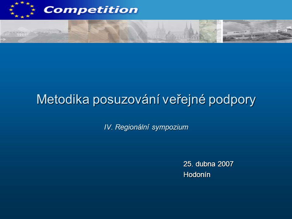 Metodika posuzování veřejné podpory IV. Regionální sympozium 25. dubna 2007 Hodonín