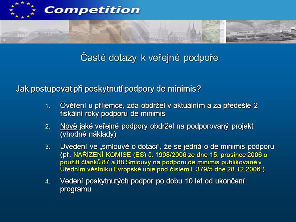 Jak postupovat při poskytnutí podpory de minimis? 1. Ověření u příjemce, zda obdržel v aktuálním a za předešlé 2 fiskální roky podporu de minimis 2. N