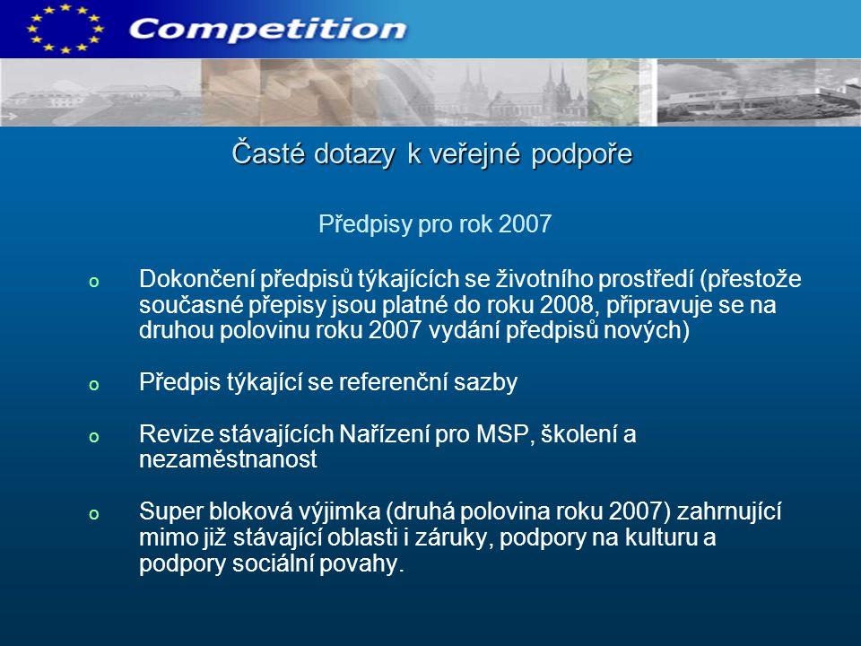 o o Dokončení předpisů týkajících se životního prostředí (přestože současné přepisy jsou platné do roku 2008, připravuje se na druhou polovinu roku 2007 vydání předpisů nových) o o Předpis týkající se referenční sazby o o Revize stávajících Nařízení pro MSP, školení a nezaměstnanost o o Super bloková výjimka (druhá polovina roku 2007) zahrnující mimo již stávající oblasti i záruky, podpory na kulturu a podpory sociální povahy.