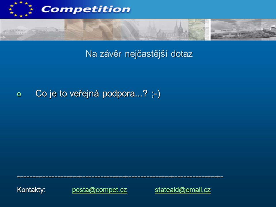 o Co je to veřejná podpora...? ;-) ------------------------------------------------------------------- Kontakty: posta@compet.cz stateaid@email.cz pos