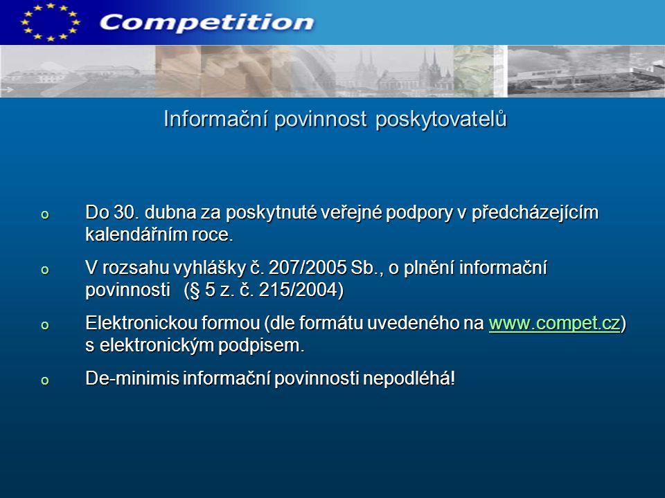 o Do 30. dubna za poskytnuté veřejné podpory v předcházejícím kalendářním roce. o V rozsahu vyhlášky č. 207/2005 Sb., o plnění informační povinnosti (