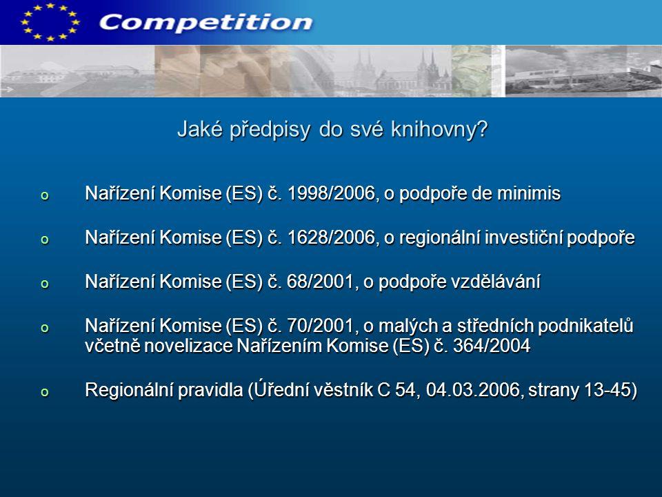 o Nařízení Komise (ES) č. 1998/2006, o podpoře de minimis o Nařízení Komise (ES) č. 1628/2006, o regionální investiční podpoře o Nařízení Komise (ES)