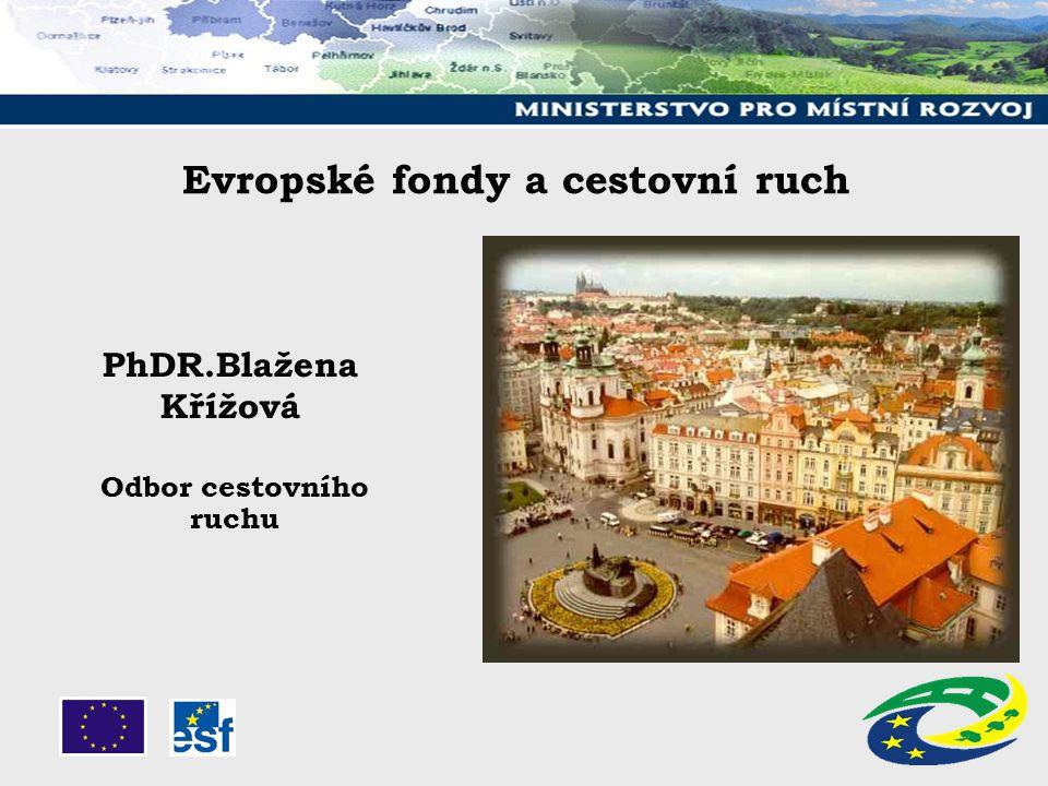 PhDR.Blažena Křížová Odbor cestovního ruchu Evropské fondy a cestovní ruch