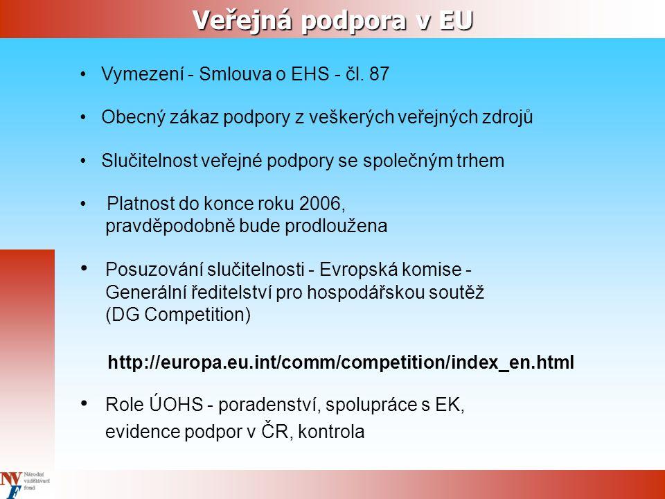 Horizontální podpora - ( Nařízení 994/1998) Podpora dle pravidla de minimis - (Nařízení 69/2001) Podpora jednomu příjemci do 100 000 €/ 3 roky Není považováno za veřejnou podporu Nemusí být notifikováno Evropské komisi Použití skupinových výjimek Oblasti úpravy - vzdělávání (Nařízení 68/2001) - zaměstnanost (Nařízení 2204/2002) - podpora MSP (Nařízení 70/2001) a v jeho rámci podpora výzkumu a vývoje (Nařízení 364/2004) Nemusí být notifikováno Evropské komisi Individuální podpora (Nařízení 659/1999, 794/2004) Musí být notifikována Evropské komisi a realizována pouze na základě jejího schválení Způsoby užití veřejných prostředků