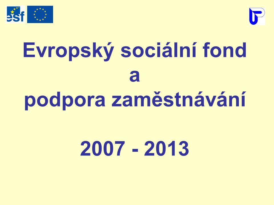 Evropský sociální fond a podpora zaměstnávání 2007 - 2013