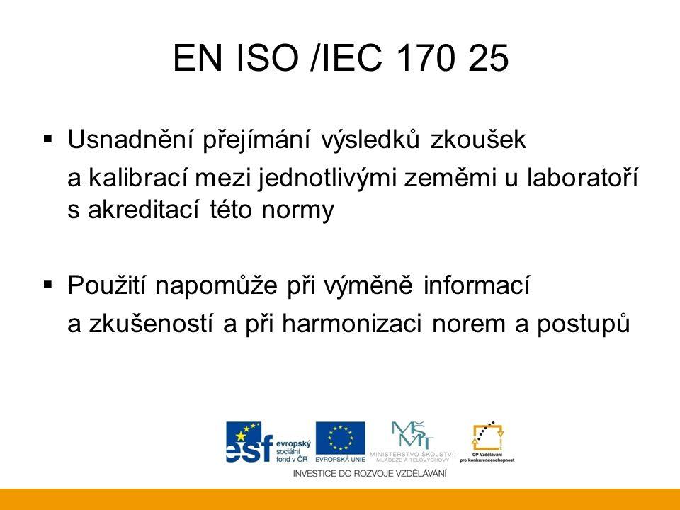 EN ISO /IEC 170 25  Usnadnění přejímání výsledků zkoušek a kalibrací mezi jednotlivými zeměmi u laboratoří s akreditací této normy  Použití napomůže