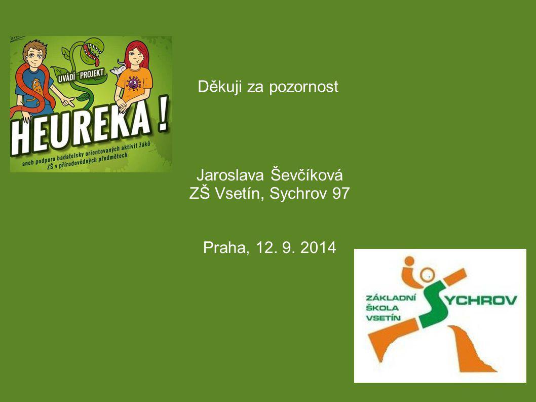 Děkuji za pozornost Jaroslava Ševčíková ZŠ Vsetín, Sychrov 97 Praha, 12. 9. 2014