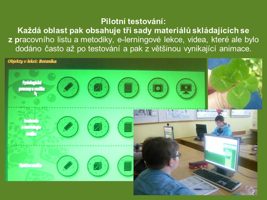 Pilotní testování: Každá oblast pak obsahuje tři sady materiálů skládajících se z pracovního listu a metodiky, e-lerningové lekce, videa, které ale bylo dodáno často až po testování a pak z většinou vynikající animace..
