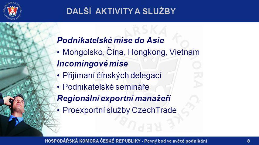 HOSPODÁŘSKÁ KOMORA ČESKÉ REPUBLIKY - Pevný bod ve světě podnikání8 Podnikatelské mise do Asie Mongolsko, Čína, Hongkong, Vietnam Incomingové mise Přijímaní čínských delegací Podnikatelské semináře Regionální exportní manažeři Proexportní služby CzechTrade DALŠÍ AKTIVITY A SLUŽBY