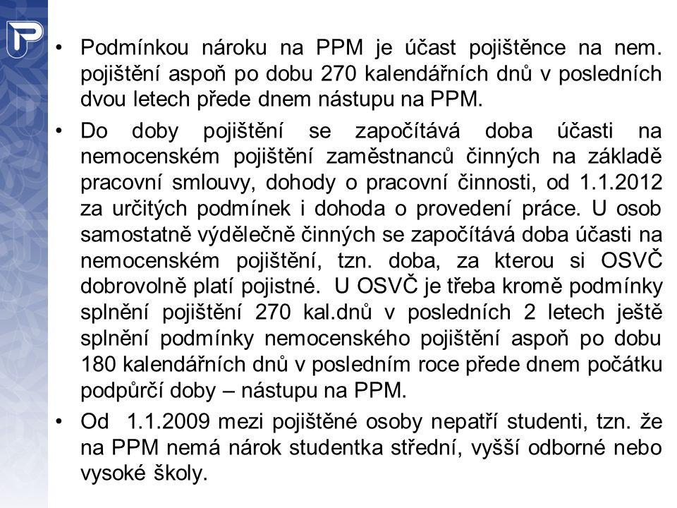 Podmínkou nároku na PPM je účast pojištěnce na nem. pojištění aspoň po dobu 270 kalendářních dnů v posledních dvou letech přede dnem nástupu na PPM. D