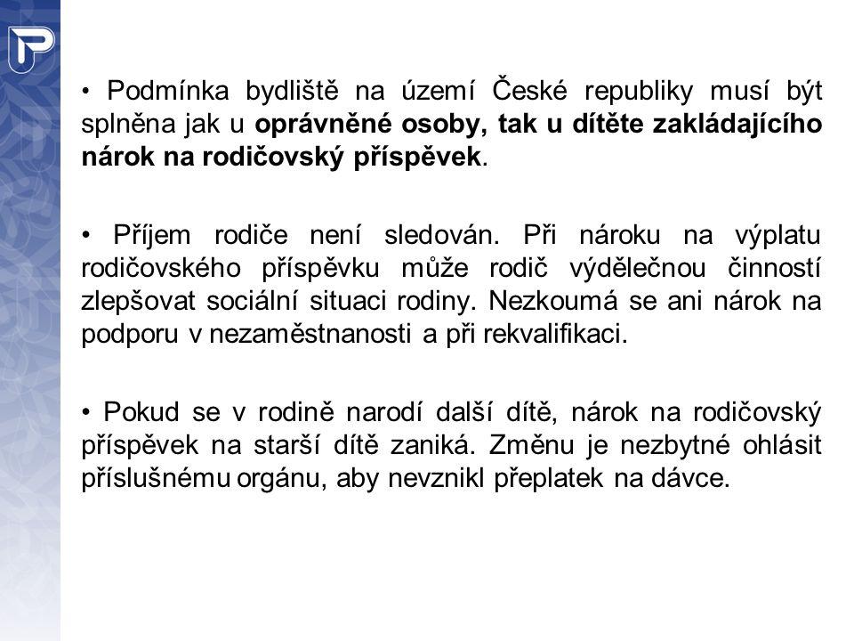 Podmínka bydliště na území České republiky musí být splněna jak u oprávněné osoby, tak u dítěte zakládajícího nárok na rodičovský příspěvek. Příjem ro