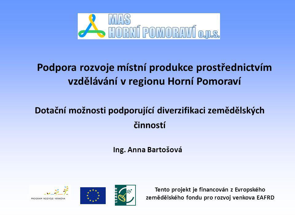 Dotační možnosti podporující diverzifikaci zemědělských činností Ing. Anna Bartošová Podpora rozvoje místní produkce prostřednictvím vzdělávání v regi