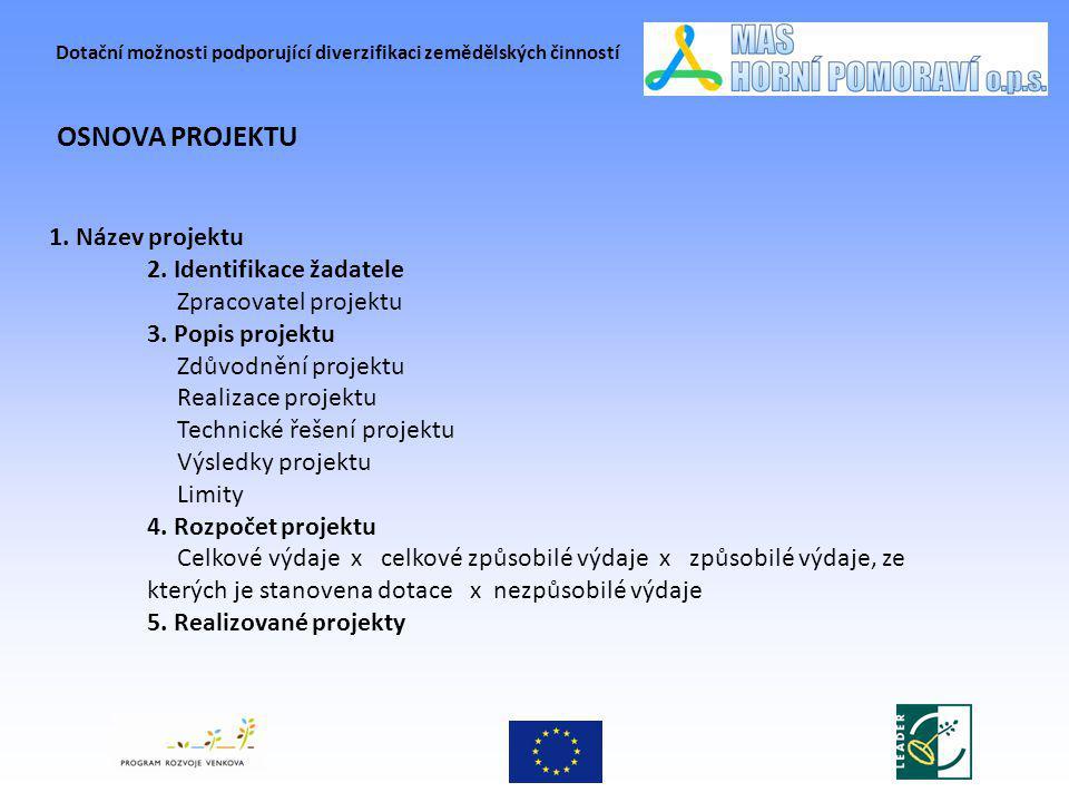 Dotační možnosti podporující diverzifikaci zemědělských činností OSNOVA PROJEKTU 1. Název projektu 2. Identifikace žadatele Zpracovatel projektu 3. Po