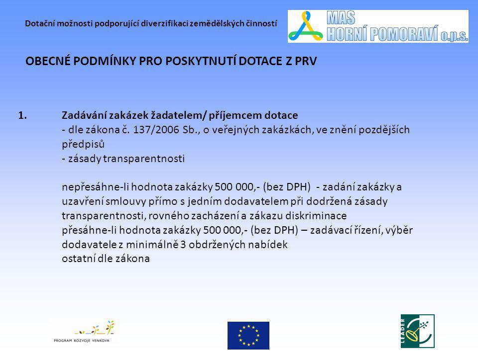 Dotační možnosti podporující diverzifikaci zemědělských činností OBECNÉ PODMÍNKY PRO POSKYTNUTÍ DOTACE Z PRV Žadatel je povinen uzavírat smlouvy s dodavateli v písemné podobě.