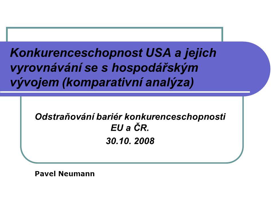 Konkurenceschopnost USA a jejich vyrovnávání se s hospodářským vývojem (komparativní analýza) Odstraňování bariér konkurenceschopnosti EU a ČR. 30.10.
