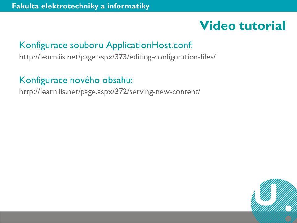 Video tutorial Konfigurace souboru ApplicationHost.conf: http://learn.iis.net/page.aspx/373/editing-configuration-files/ Konfigurace nového obsahu: http://learn.iis.net/page.aspx/372/serving-new-content/