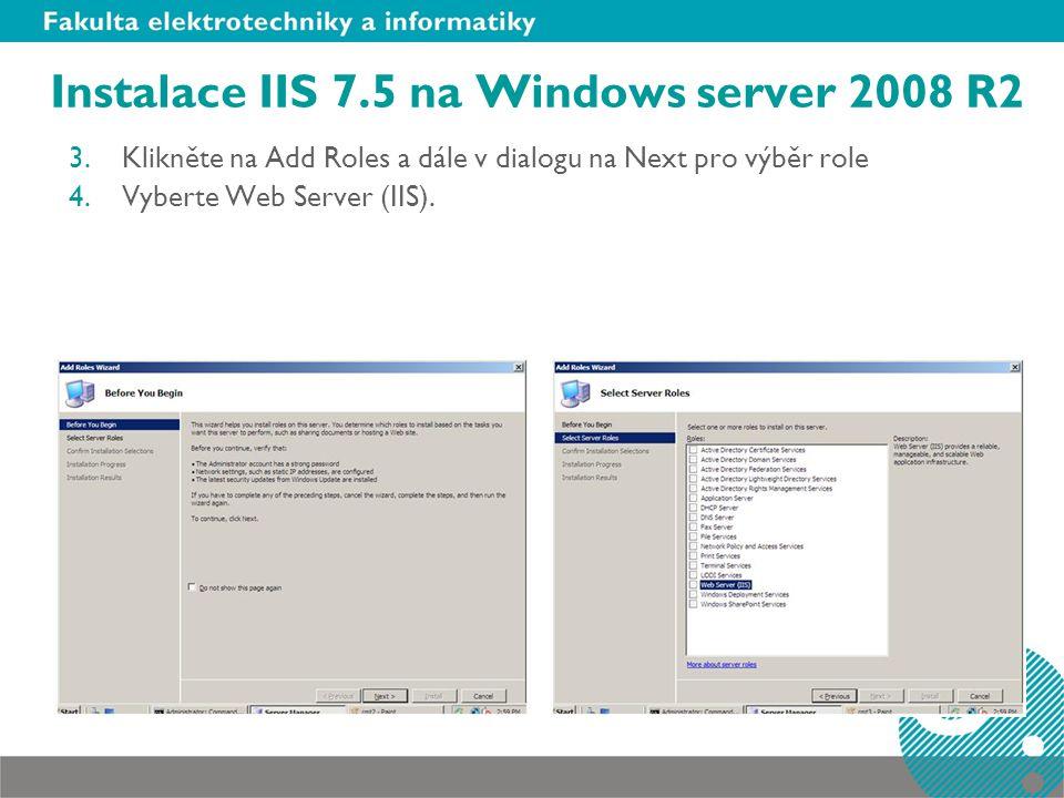 3.Klikněte na Add Roles a dále v dialogu na Next pro výběr role 4.Vyberte Web Server (IIS).