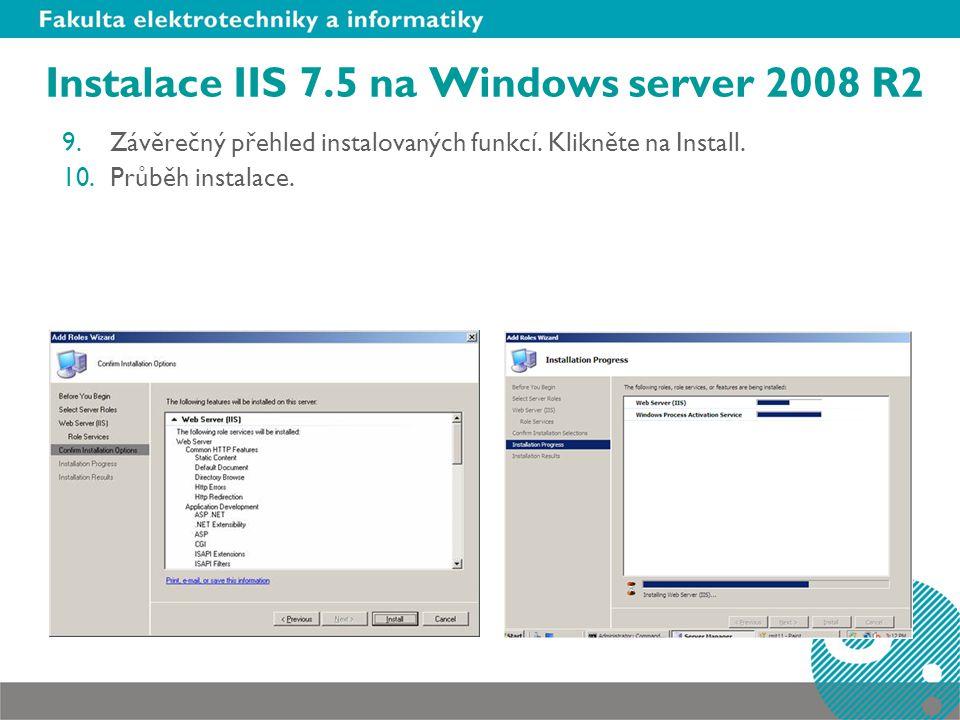 Instalace IIS 7.5 na Windows server 2008 R2 9.Závěrečný přehled instalovaných funkcí.