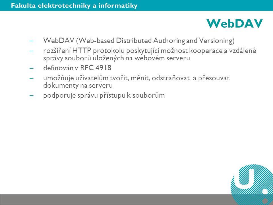 WebDAV –WebDAV (Web-based Distributed Authoring and Versioning) –rozšíření HTTP protokolu poskytující možnost kooperace a vzdálené správy souborů uložených na webovém serveru –definován v RFC 4918 –umožňuje uživatelům tvořit, měnit, odstraňovat a přesouvat dokumenty na serveru –podporuje správu přístupu k souborům