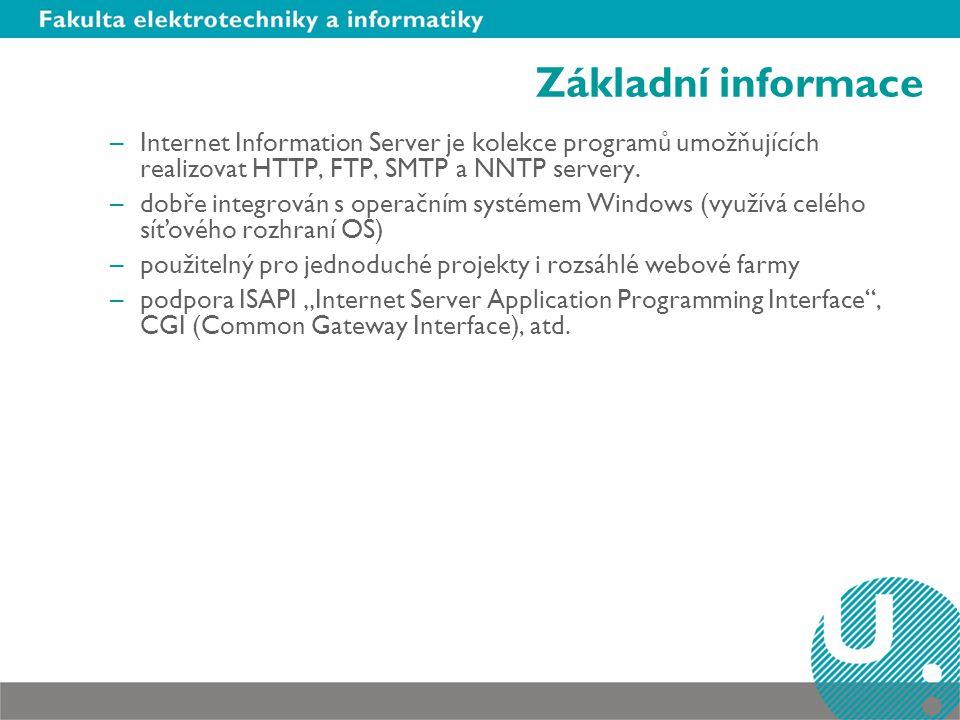 Základní informace –Internet Information Server je kolekce programů umožňujících realizovat HTTP, FTP, SMTP a NNTP servery.